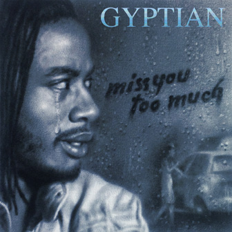 'Miss You Too Much – Gyptian